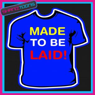MADE TO BE LAID LADS HOLIDAY SLOGAN FUNNY TSHIRT